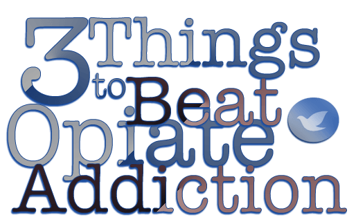 a few things to help you beat opiate addiction